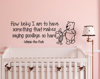 Wall Decal Baby Winnie the Pooh Quote How Lucky I Am To Have Something That Makes Saying Goodbye So Hard Winnie The Pooh Nursery Decal Q018