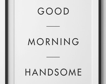 Good Morning Handsome, Black and White Kitchen Art Handsome Quote Typography Love Art home decor, Black and White, Nursery Art Digital Print