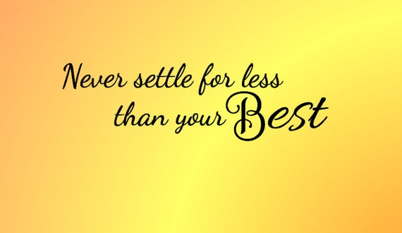 Never Settle For Less Than Your Best Vinyl Wall Art - Classroom Decor -  Vinyl Decor - Vinyl Wall Decal - Quote - Inspirational - Education
