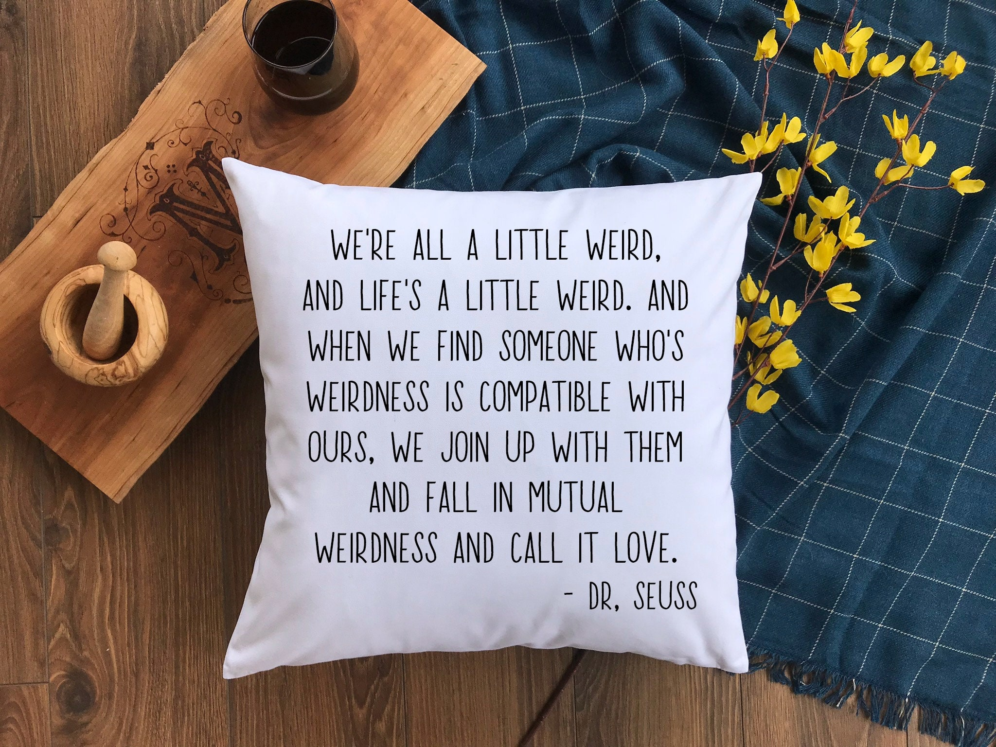 Dr Seuss Quote Pillow Were All A Little Weird Quote Quote