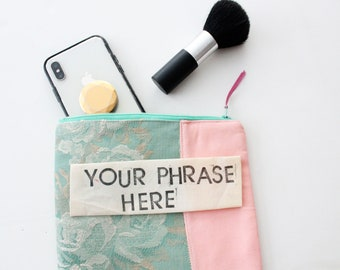 CUSTOM PHRASE zipper pouch pink and green sustainably made with scraps funny gift custom saying
