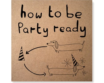 Party Dog Illustrated Greeting Card, Dachshund Card, Sausage Dog Card, How to be Party Ready, Birthday Dog