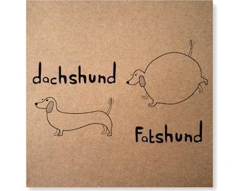 Fat Dachshund, Fatshund, Hans the Dachshund, Sausage Dog, Sausage Roll Illustrated Greeting Card