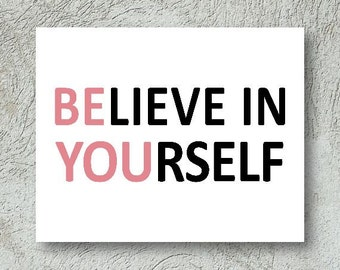 Be You, Believe in Yourself saying Printable Digital Art - Digital download, instant art work, graphic - Motivational Poster, Inspiration