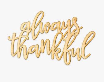 Always Thankful Wood Cut Sign - Laser Engraved Sign, Wood Sign Wall Decor, Thankful Wall Art, Thanksgiving Art, Thankful Sign, Script Wood