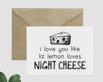 30 Rock Greeting Card- I Love You like Liz Lemon Loves Night Cheese - Anniversary Card,  Best Friend Card, Birthday Card, I Love You Card