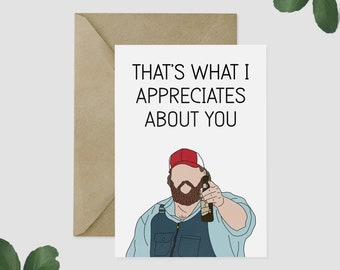 Letterkenny Card - Squirrelly Dan Drawing - That's What I Appreciates About You, Letterkenny greeting card, birthday card, letterkenny gift