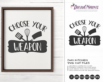 Kitchen SVG Funny Chef SVG, Choose Your weapon Svg, Apron Svg Designs, Svg Sign Making Cooking svg Cricut Explore DOP211