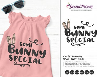 Some Bunny Special SVG Bunny SVG Easter Bunny Svg Happy Easter Svg Cut Files, Bunny Svg, DXF for Silhouette, Svg for Cricut DOP249