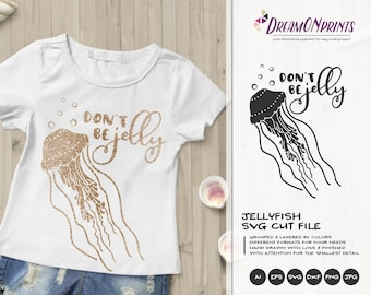 Don't Be Jelly SVG | Jellyfish SVG Cut Files