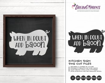 Pig Svg Bacon Svg, When in Doubt Add Bacon, Farm Animals Svg Cut File, Farm House Svg Files for Cutting and Printing DOP310