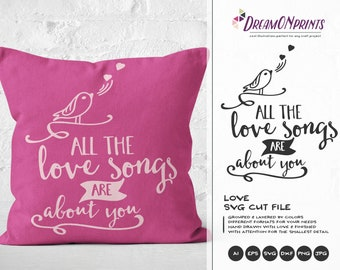 Love SVG, All the Love Songs are About You SVG Valentine's Day Svg Weddings SVG for Cricut Explore, Svg for Silhouette DOP140