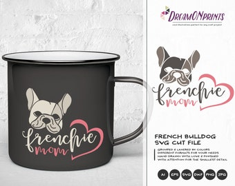Frenchie Mom SVG French Bulldog,  Frenchie SVG, Pets Svg Cut File Animals, Dogs DXF File for Cricut, Silhouette Cutting Machines DOP065