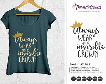 Crown SVG, Princess Svg Cut File, Always Wear Your Invisible Crown Svg SVG, DXF, Girls Svg for Silhouette, Svg for Cricut Cut Files DOP016