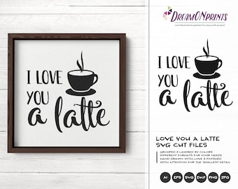I Love You a Latte SVG Coffee SVG Cut Files Latte Svg, I Love You Svg for Cricut Explore, Svg for Silhouette DOP296