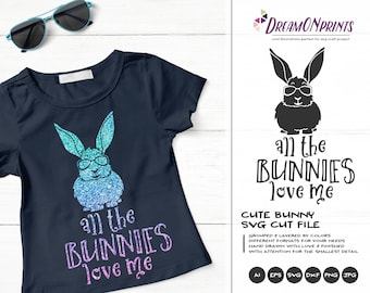 All the Bunnies Love Me VG, Easter Bunny Svg Funny Easter Svg Cut Files, Rabbit SVG, DXF for Silhouette, Svg for Cricut Cut Files DOP247