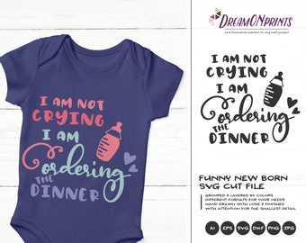 Baby Svg, I am Not Crying, I am Ordering Dinner Svg, Mama Svg, Newborn svg files, Baby Girl, Baby Boy Svg, Newborn DOP362