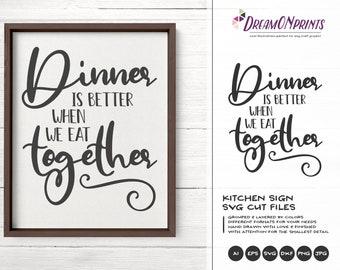 Kitchen SVG, Dinner is Better when we Eat Together SVG, Apron Svg Designs, Sign Making Cooking svg Cricut Explore DOP210