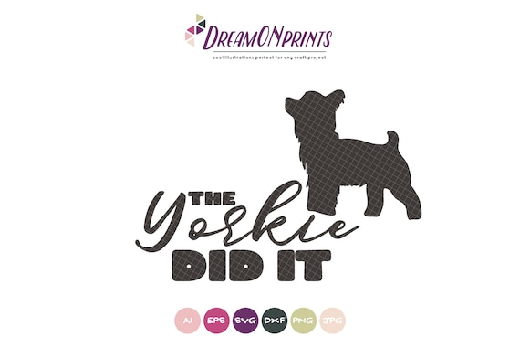 Yorkie Svg The Dog Did It Yorkshire Terrier Svg Pets Svg Cut Etsy