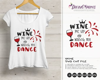 Funny Wine SVG File, Wine Svg, Wine Lover SVG, Wine Me Up & Watch Me Dance SVG Svg Files for Cricut, Silhouette Cutting Machines DOP350