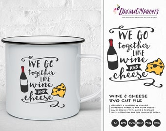 We Go Together Like Wine and Cheese SVG, Love SVG, Couples SVG, Valentine's Day Svg for Cricut, Silhouette, Laser Engraving DOP075