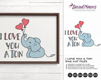 Elephant Svg I Love You a Ton Svg, Love SVG, Cute Wild Svg Cut File, Nature, Animals Svg DXF for Cricut, Silhouette Cutting Machines DOP234