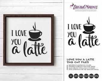 I Love You a Latte SVG Coffee SVG Cut Files Latte Svg, I Love You Svg for Cricut Explore, Svg for Silhouette DOP296