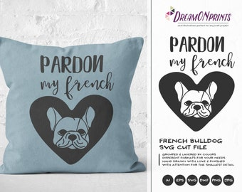 French Bulldog SVG Pardon My French Svg, Pet SVG, Dog Svg Cut File, Animals, Dogs DXF Files for Cricut, Silhouette Cutting Machines DOP064