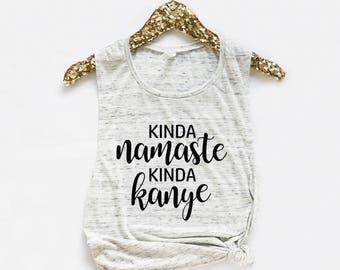 Kinda Namaste Kinda Kanye Muscle Tank, Namaste, Kanye, Gym Shirt, Yoga Shirt, Funny Shirt, Namaste Shirt, Workout Muscle Tank, Workout Shirt