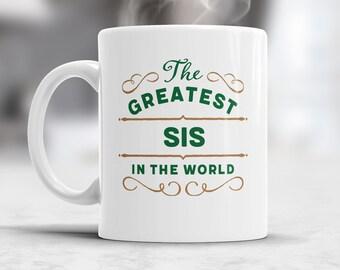Greatest Sis, Sis Gift, Sis Mug, Birthday Gift For Sis! Sis, Sis Present, Sis Birthday Gift, Gift Sis! Awesome Sis, Love Sis