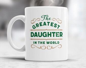 Daughter Gift, Daughter Mug, Birthday Gift For Greatest Daughter! Daughter Birthday Gift, For Daughter! Father Daughter Gift, Daughter Gift
