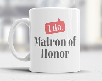 Matron Of Honor Gift, Wedding Mug,  Funny Wedding Gift, Matron Of Honor Mug, Funny Matron Of Honor, Matron Of Honor Present