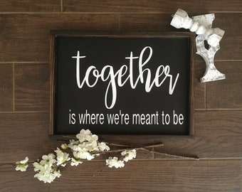 Together is where were meant to be
