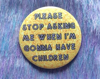 Feminist badge, stop asking, don't want children, feminist gift ideas, pin buttons, feminist pin, don't want kids, my body my choice pinback