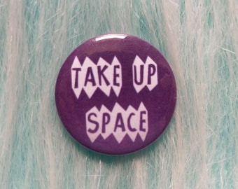 Take up space pin, feminist badge, pin buttons, be heard, stay loud, feminist merch, accessories, feminist gift, persist button, resist