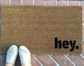 hey. welcome mat / Hand painted, Custom Doormat / Funny Doormat / Cute Doormat / Outdoor Doormat / Personalized Doormat / Unique Gifts