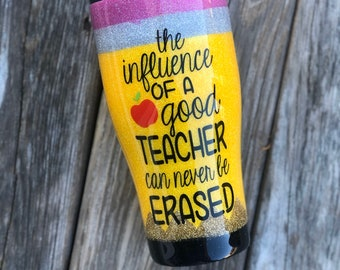 Pencil Tumbler - The Influence of a Good Teacher Can Never Be Erased