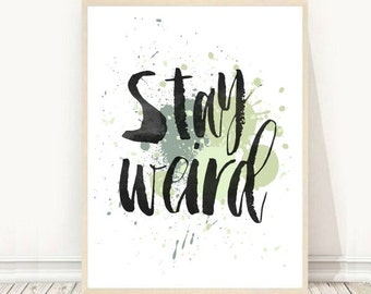 Stay Weird Print, Printable Art, Typographic Print, Instant Download, Modern Wall Art, Wall Decor
