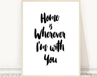 Home Is wherever I'm with You, Printable Art, Inspirational Print, Typography Quote, Home Decor, Motivational Poster, Scandinavian  Print