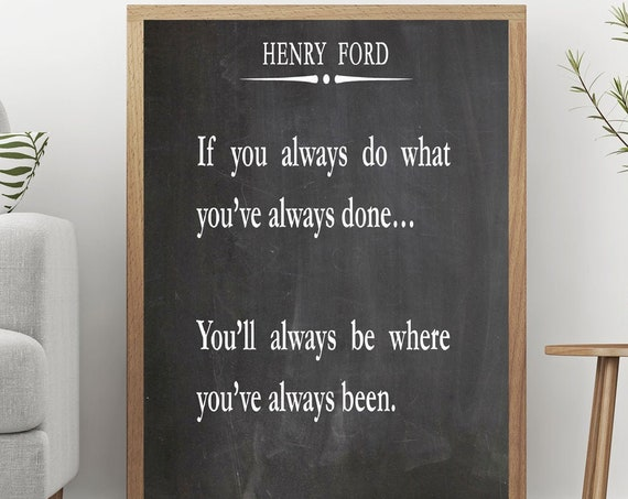 Henry Ford Quote If you Always Do What You've Always Done Change Quote
