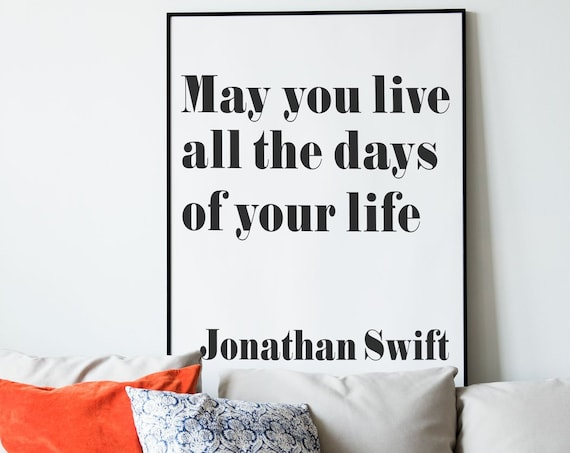 Jonathan Swift Quote - May You Live All The Days Quote - Seize The Day Quote - Oversize Poster
