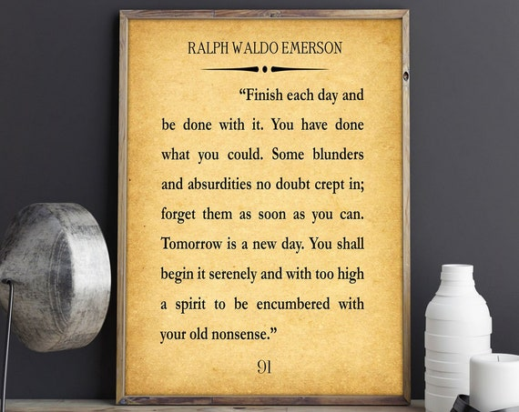 Ralph Waldo Emerson Quote - Finish Each Day Quote - Inspiring Quote - Recovery Quote