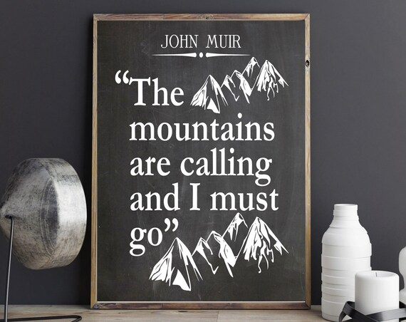 John Muir Quote The Mountains are Calling and I Must Go Hiking Poster