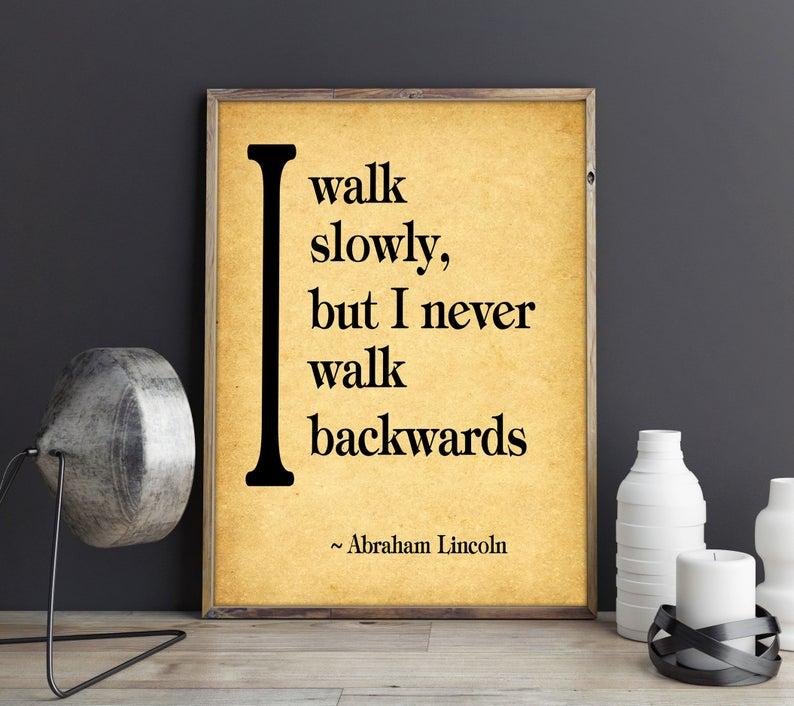 Abraham Lincoln I Walk Slowly But I Never Walk Backwards Quote Etsy