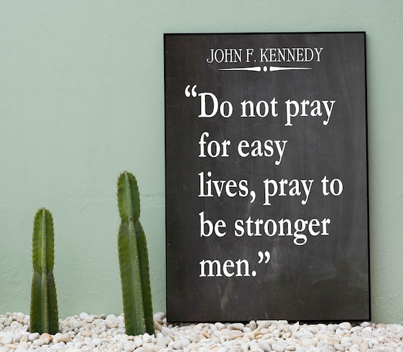 Masculinity Quote for Teenage Boy JFK Pray Quote Be Strong Wall Art
