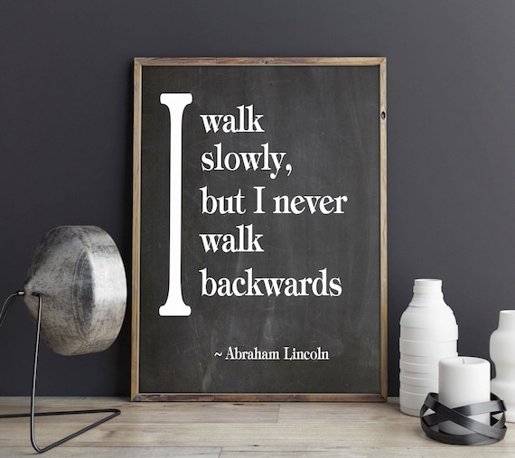 Abraham Lincoln I Walk Slowly But I Never Walk Backwards Quote Inspiring Quote Inspirational Poster Motivating Poster Positive Poster