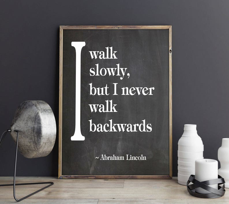 Abraham Lincoln I Walk Slowly But I Never Walk Backwards Quote Etsy