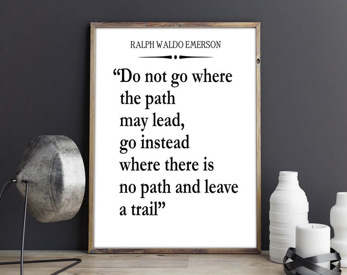Waldo Emerson Quote - Do Not Go Where The Path May Lead Quote - Independence Quote