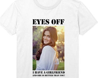 978a1e36b5 Eyes Off I Have A Girlfriend T Shirt PERSONALISED CUSTOM Top Funny Lads  Holiday Hen Do Stag Do Valentines Day TShirt Top EM192