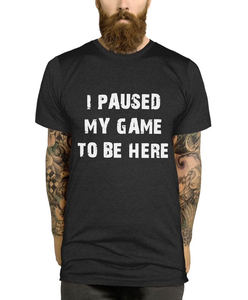 6458ba74 I Paused My Game To Be Here T-Shirt Gamer Shirt Funny Gaming | Etsy